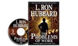 Seven-tenths of your life will be spent working - here are solutions to bring stability and sanity to the workplace.   Buy And Listen THE PROBLEMS OF WORK Audio-book By L.RON HUBBARD   Price: $25, 3 CD's -   Purchasing can be done at our
