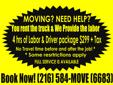 You rent the truck we provide the labor and or full service avaiable rates starting as low as $75-$125 per hoir with 4 hour please call 216-584-6683 today!
